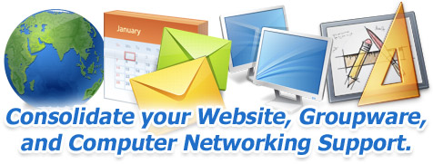Consolidate your Website, Groupware, and Computer Networking Support.